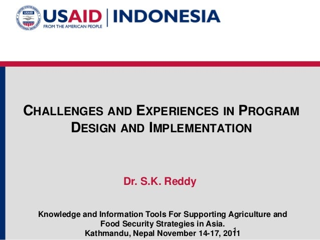 CHALLENGES AND EXPERIENCES IN PROGRAM DESIGN AND IMPLEMENTATION Dr. S.K. Reddy Knowledge and Information Tools For Support...