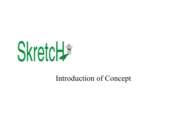 SkretcH            Introduction of Concept