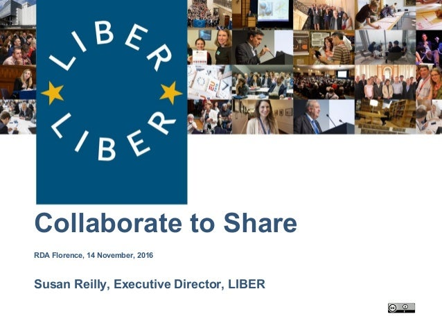 LIBER: Collaborate to Share RDA Florence, 14 November, 2016 Susan Reilly, Executive Director, LIBER