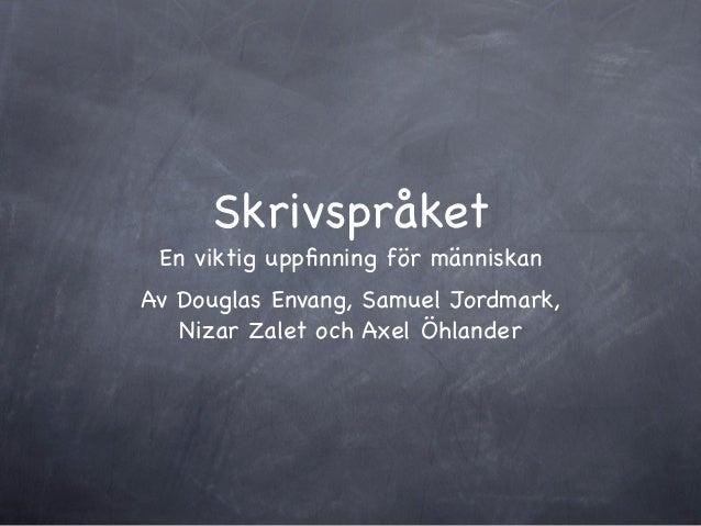 Skrivspråket En viktig uppfinning för människanAv Douglas Envang, Samuel Jordmark,   Nizar Zalet och Axel Öhlander