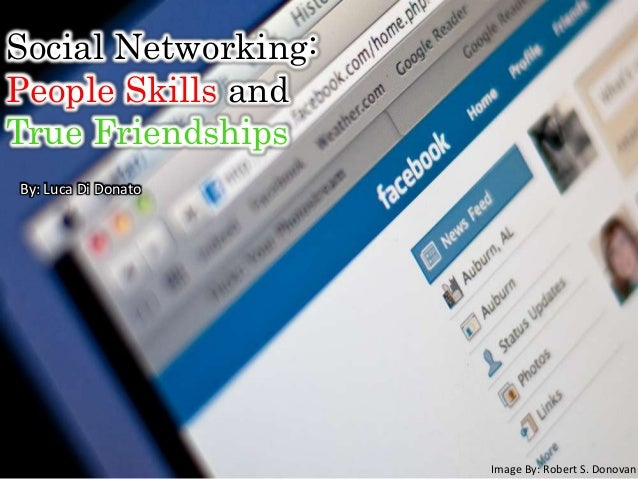 Social Networking:People Skills andTrue FriendshipsBy: Luca Di DonatoImage By: Robert S. Donovan