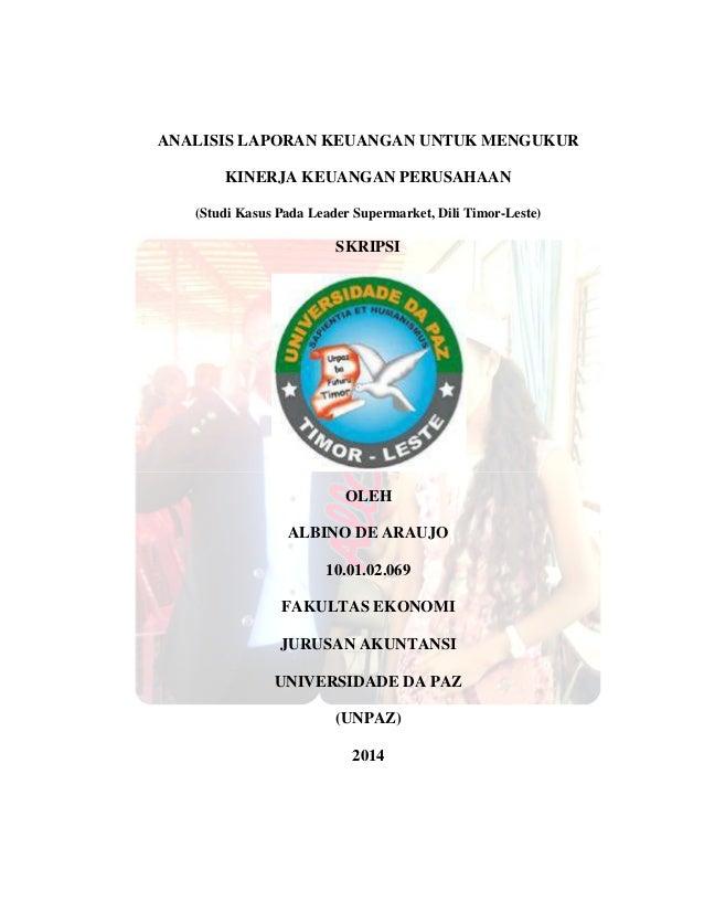 ANALISIS LAPORAN KEUANGAN UNTUK MENGUKUR KINERJA KEUANGAN PERUSAHAAN (Studi Kasus Pada Leader Supermarket, Dili Timor-Lest...