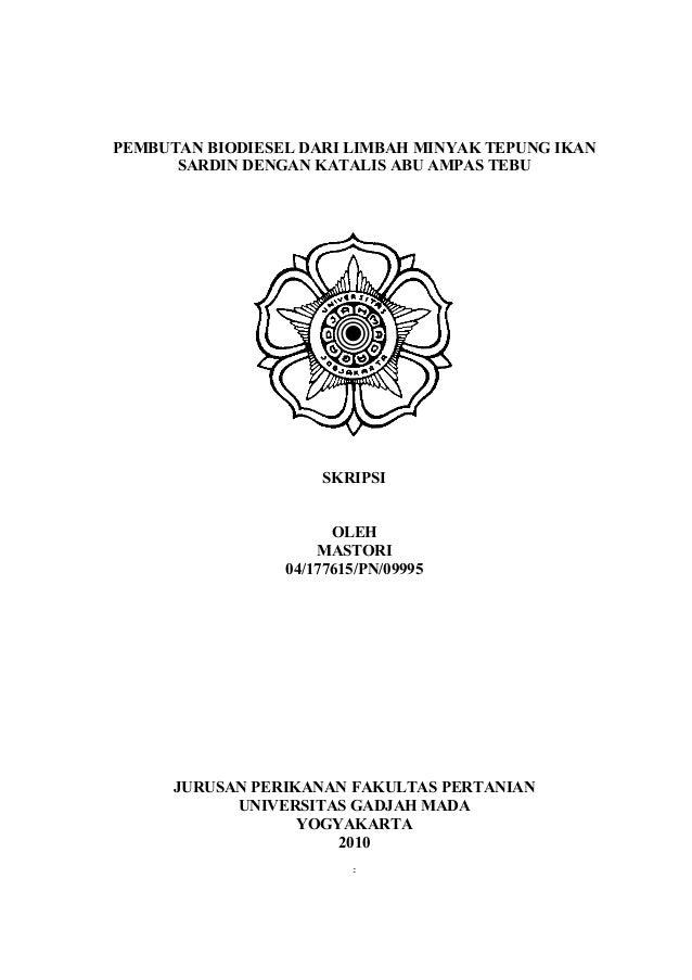 PEMBUTAN BIODIESEL DARI LIMBAH MINYAK TEPUNG IKAN SARDIN DENGAN KATALIS ABU AMPAS TEBU  SKRIPSI OLEH MASTORI 04/177615/PN/...