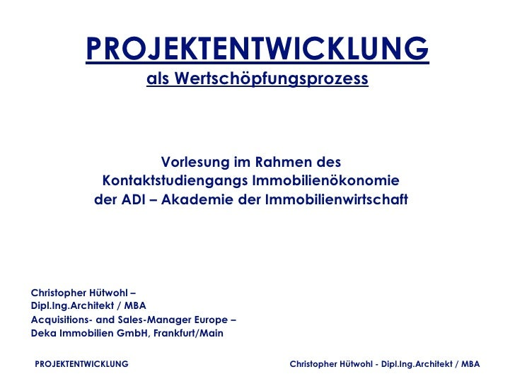 PROJEKTENTWICKLUNG                      als Wertschöpfungsprozess                      Vorlesung im Rahmen des            ...