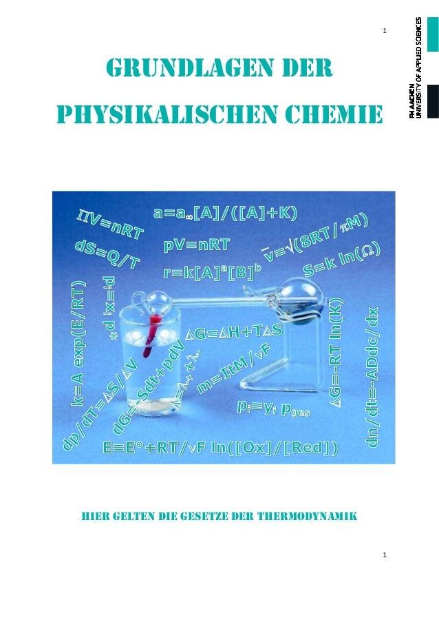 1 1 Grundlagen der Physikalischen Chemie Hier gelten die Gesetze der Thermodynamik
