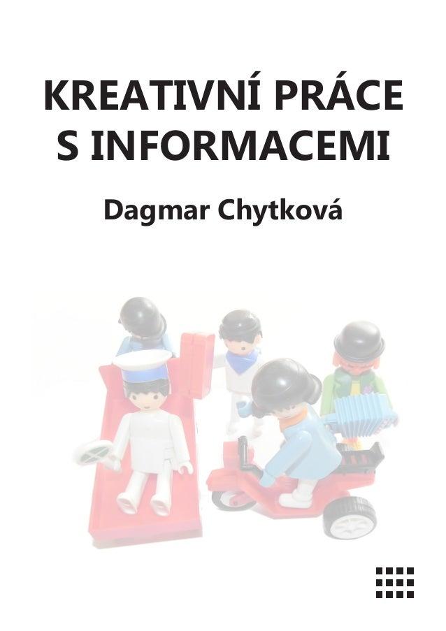 KREATIVNÍ PRÁCE S INFORMACEMI Dagmar Chytková