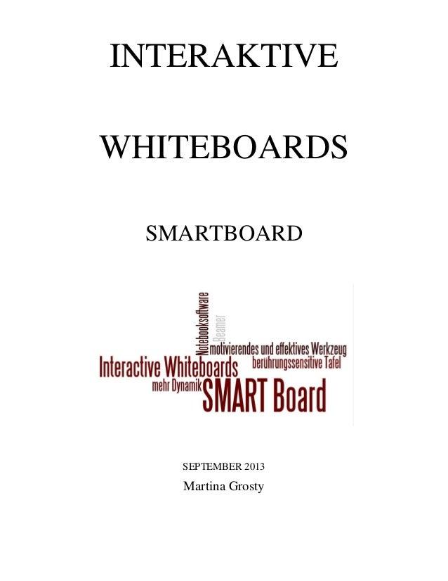 INTERAKTIVE WHITEBOARDS SMARTBOARD SEPTEMBER 2013 Martina Grosty