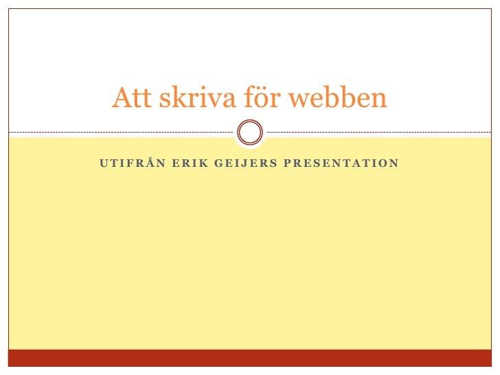 Utifrån Erik Geijers presentation<br />Att skriva för webben<br />