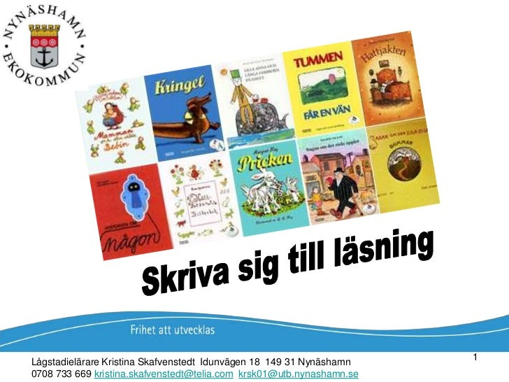 Skriva sig till läsning<br />Lågstadielärare Kristina Skafvenstedt  Idunvägen 18  149 31 Nynäshamn<br />0708 733 669 krist...