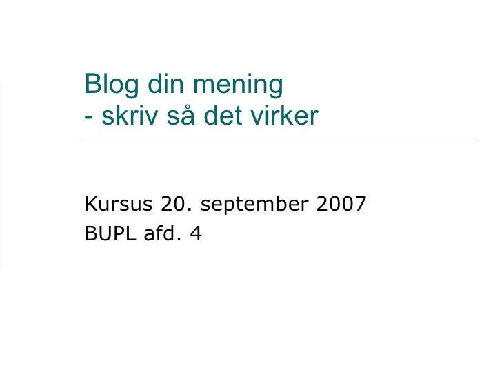 Blog din mening  - skriv så det virker Kursus 20. september 2007  BUPL afd. 4