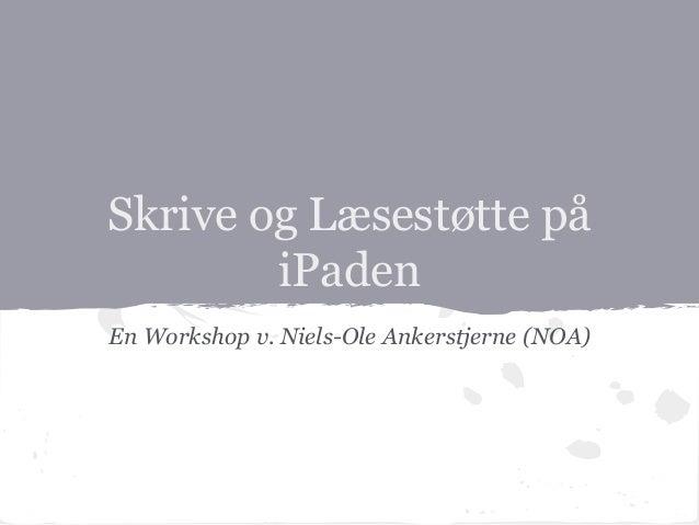 Skrive og Læsestøtte på iPaden En Workshop v. Niels-Ole Ankerstjerne (NOA)
