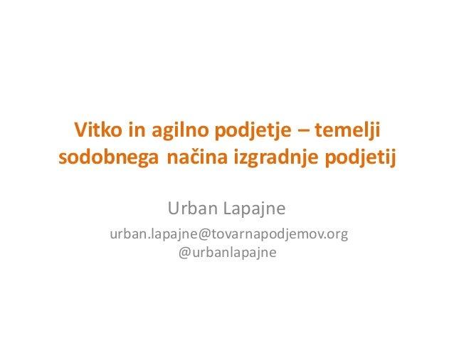 Vitko  in  agilno  podjetje  – temelji   sodobnega  načina  izgradnje  podjetij Urban  Lapajne urban.lap...