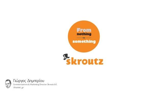 somethingΓιώργος ΔημητρίουCommunications & Marketing Director Skroutz Α.Ε.@tsakali_gr