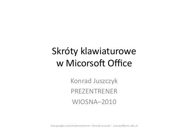 Skróty klawiaturowe    w Micorso2 Office                     Konrad Juszczyk                     PREZENTRENE...