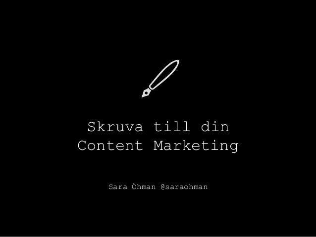 Skruva till din Content Marketing Sara Öhman @saraohman