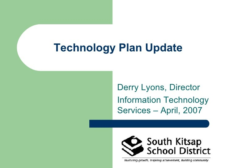 Technology Plan Update Derry Lyons, Director Information Technology Services – April, 2007