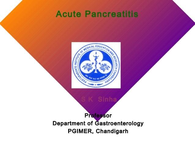 Acute Pancreatitis S K Sinha Professor Department of Gastroenterology PGIMER, Chandigarh