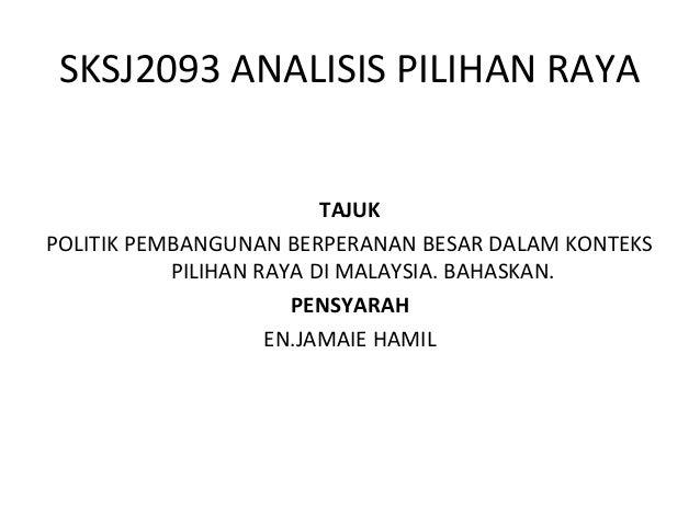 SKSJ2093 ANALISIS PILIHAN RAYA TAJUK POLITIK PEMBANGUNAN BERPERANAN BESAR DALAM KONTEKS PILIHAN RAYA DI MALAYSIA. BAHASKAN...