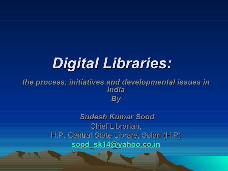 Digital Libraries:the process, initiatives and developmental issues in                         India                      ...
