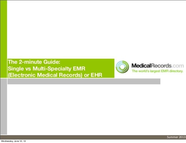 The 2-minute Guide:Single vs Multi-Specialty EMR(Electronic Medical Records) or EHRSummer 2013Wednesday, June 12, 13