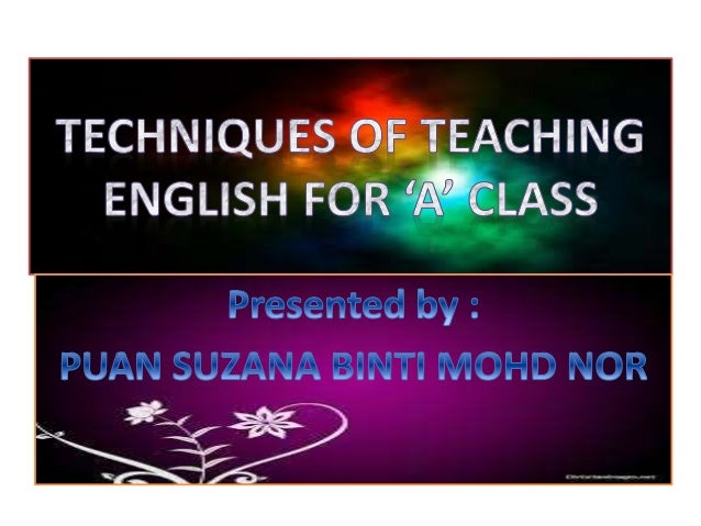 • The policy of SK Seri Tunjong • English teachers~follow the students from Year 4 until Year 6 • Of what reason?? • (the ...