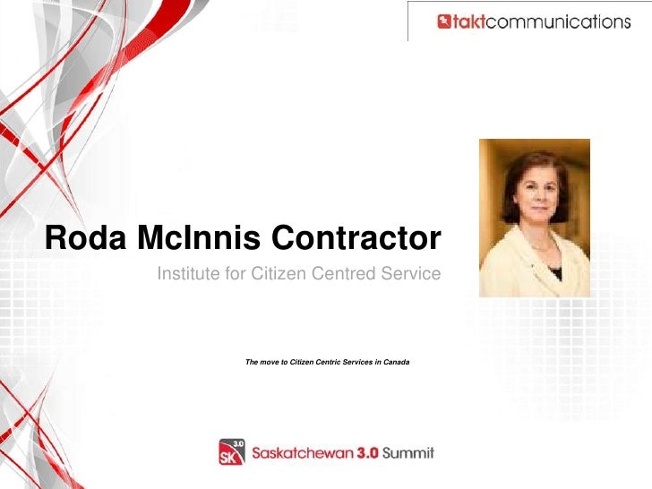 Roda McInnis Contractor      Institute for Citizen Centred Service                 The move to Citizen Centric Services in...