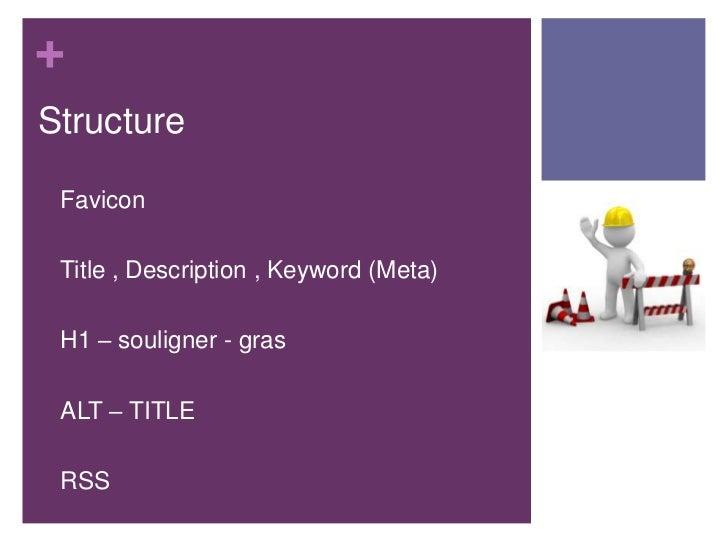 +Structure•   Favicon•   Title , Description , Keyword (Meta)•   H1 – souligner - gras•   ALT – TITLE•   RSS