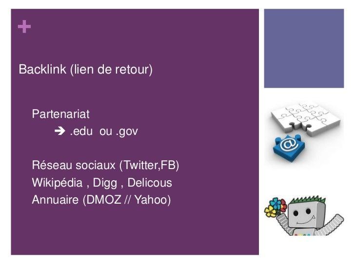 +Backlink (lien de retour)•   Partenariat•        .edu ou .gov•   Réseau sociaux (Twitter,FB)•   Wikipédia , Digg , Delic...