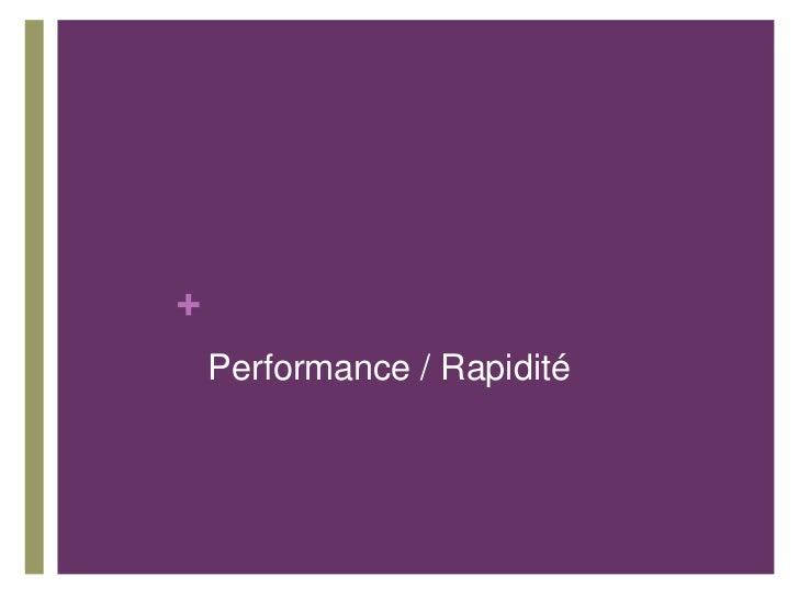 +    Performance / Rapidité