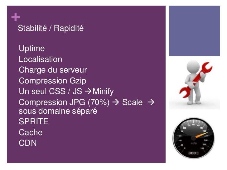 +    Stabilité / Rapidité•   Uptime•   Localisation•   Charge du serveur•   Compression Gzip•   Un seul CSS / JS Minify• ...