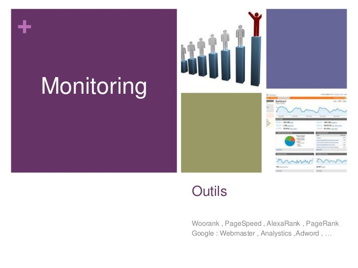 +    Monitoring                 Outils                 Woorank , PageSpeed , AlexaRank , PageRank                 Google :...