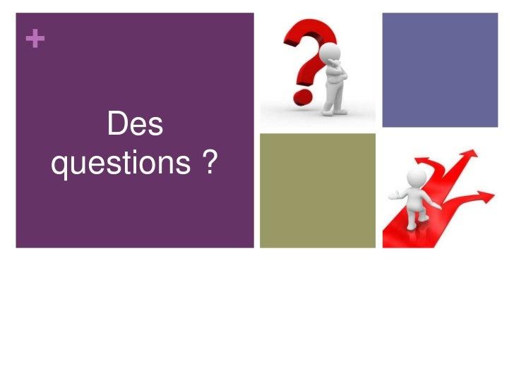 +       Des    questions ?
