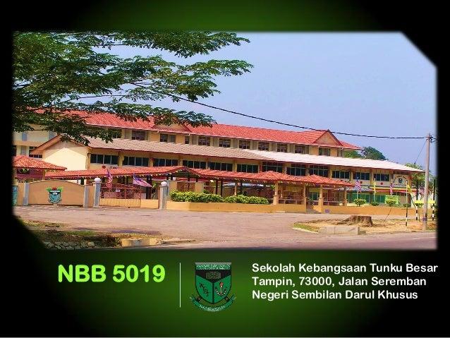 NBB 5019  Sekolah Kebangsaan Tunku Besar Tampin, 73000, Jalan Seremban Negeri Sembilan Darul Khusus