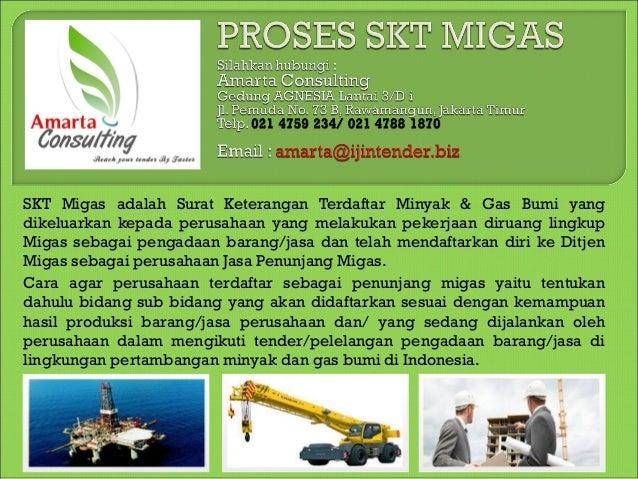 SKT Migas adalah Surat Keterangan Terdaftar Minyak & Gas Bumi yang dikeluarkan kepada perusahaan yang melakukan pekerjaan ...