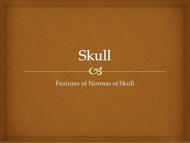 Features of Normas of Skull