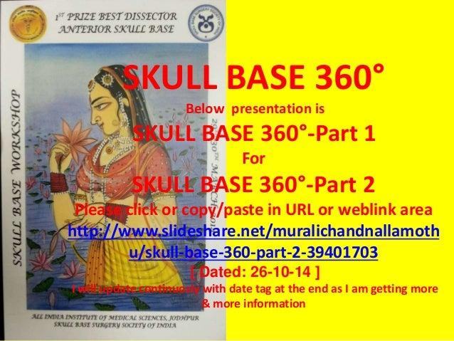 SKULL BASE 360° Below presentation is SKULL BASE 360°-Part 1 For SKULL BASE 360°-Part 2 Please click or copy/paste in URL ...