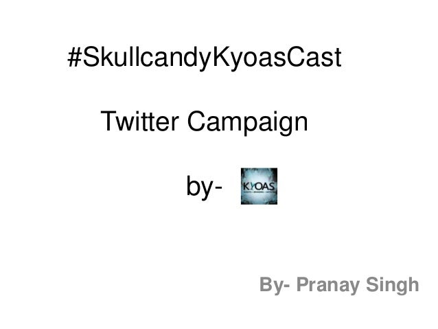 #SkullcandyKyoasCast  Twitter Campaign by-  By- Pranay Singh