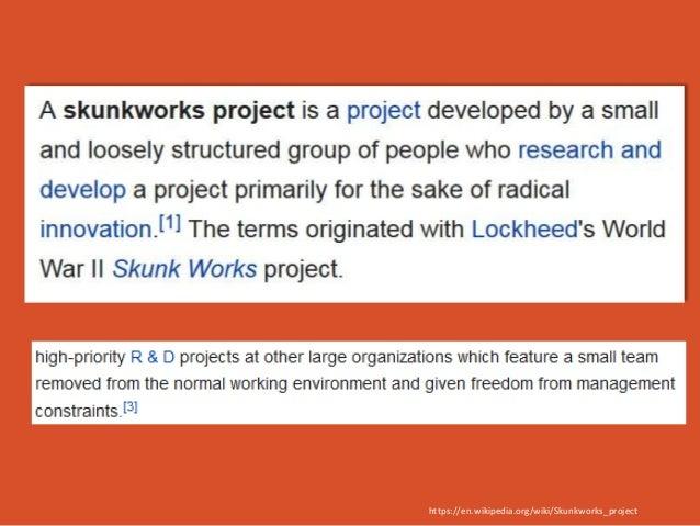 https://en.wikipedia.org/wiki/Skunkworks_project