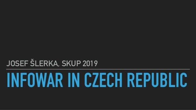 INFOWAR IN CZECH REPUBLIC JOSEF ŠLERKA, SKUP 2019