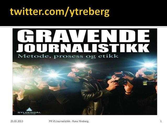 25.03.2013   PR VS Journalistikk - Rune Ytreberg   1