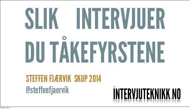 SLIK INTERVJUER DU TÅKEFYRSTENE STEFFEN FJÆRVIK SKUP 2014 @steffenfjaervik lørdag 5. april 14