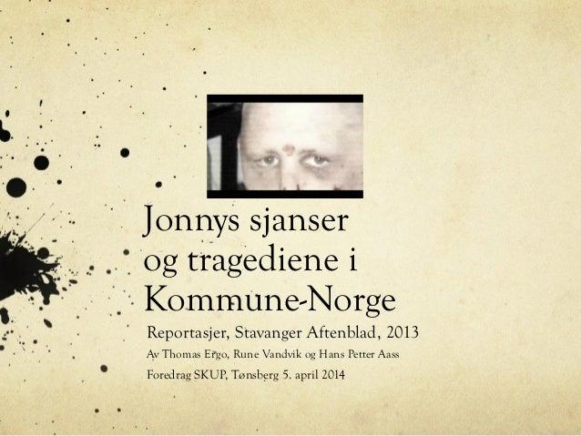 Jonnys sjanser og tragediene i Kommune-Norge Reportasjer, Stavanger Aftenblad, 2013 Av Thomas Ergo, Rune Vandvik og Hans P...