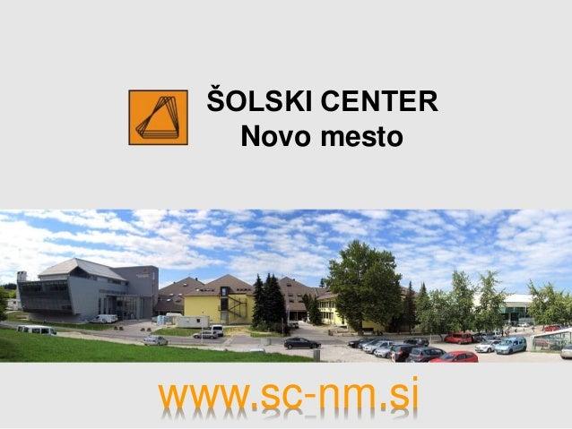 ŠOLSKI CENTER Novo mesto www.sc-nm.si