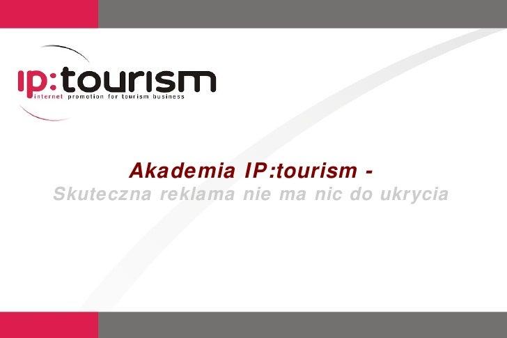Akademia IP:tourism - Skuteczna reklama nie ma nic do ukrycia