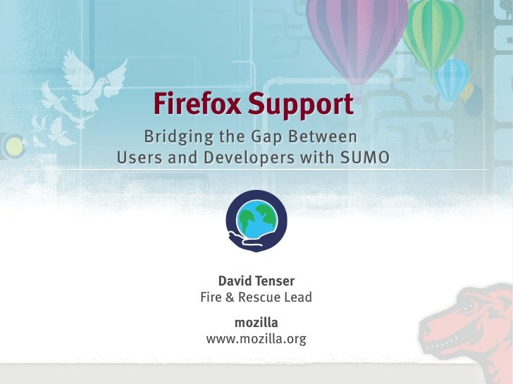 Firefox Support        Bridging the Gap Between     Users and Developers with SUMO                     David Tenser       ...