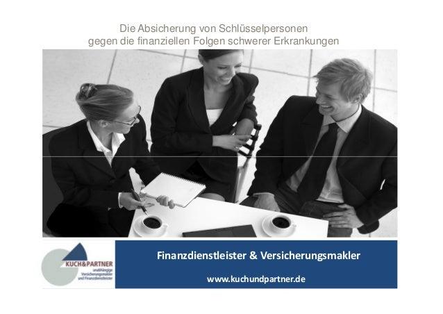 Die Absicherung von Schlüsselpersonen  gegen die finanziellen Folgen schwerer Erkrankungen  Finanzdienstleister & Versiche...