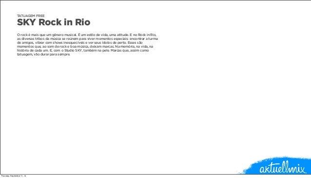 TATUAGEM FREE  SKY Rock in Rio  O rock é mais que um gênero musical. É um estilo de vida, uma atitude. E no Rock in Rio,  ...