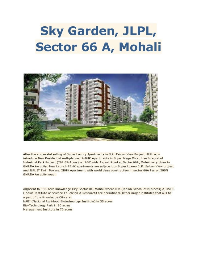 Sky Garden, JLPL, Sector 66 A, Mohali  After the successful selling of Super Luxury Apartments in JLPL Falcon View Project...
