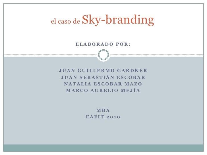 el caso de Sky-branding<br />Elaborado por:<br />Juan Guillermo Gardner<br />Juan Sebastián escobar<br />Natalia escobar m...