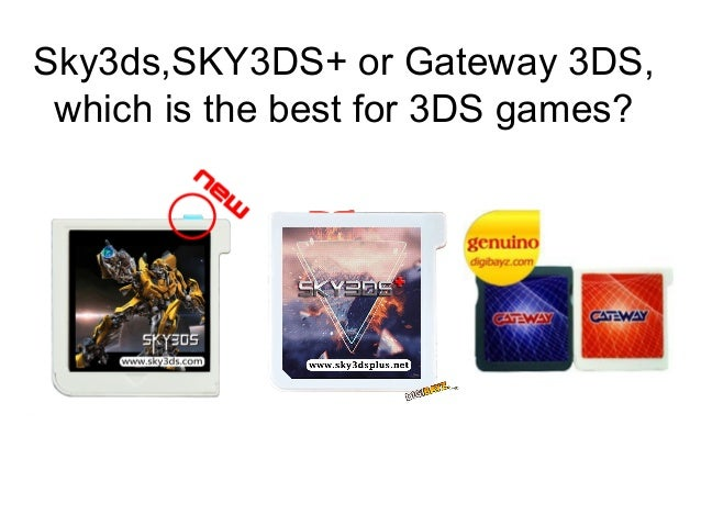 Sky3ds, sky3ds plus or gateway 3ds, which is best?